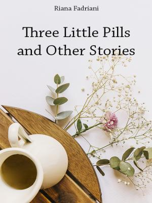 Three Little Pills and Other Stories
