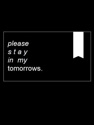 Please stay in my tomorrows.