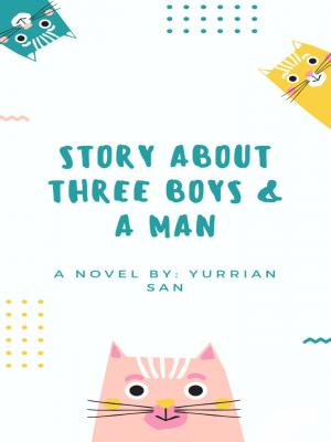 STORY ABOUT THREE BOYS AND A MAN