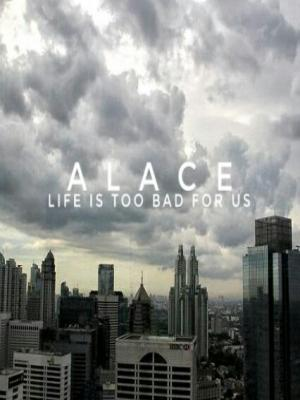 ALACE ; life is too bad for us